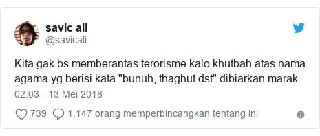 """Twitter pesan oleh @savicali: Kita gak bs memberantas terorisme kalo khutbah atas nama agama yg berisi kata """"bunuh, thaghut dst"""" dibiarkan marak."""