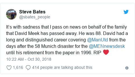 Twitter post by @sbates_people: It's with sadness that I pass on news on behalf of the family that David Meek has passed away. He was 88. David had a long and distinguished career covering @ManUtd from the days after the 58 Munich disaster for the @MENnewsdesk until his retirement from the paper in 1996. RIP ❤️