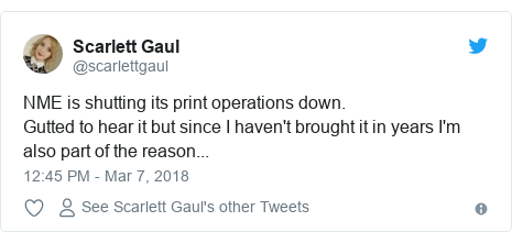 Twitter post by @scarlettgaul: NME is shutting its print operations down. Gutted to hear it but since I haven't brought it in years I'm also part of the reason...