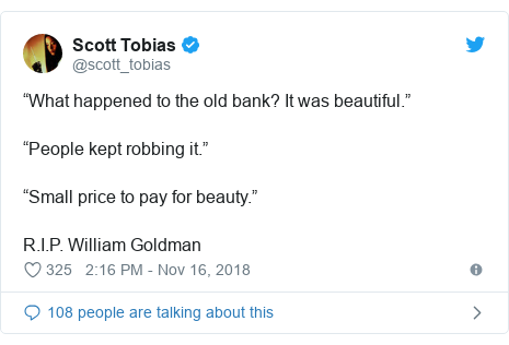 "Twitter post by @scott_tobias: ""What happened to the old bank? It was beautiful.""""People kept robbing it.""""Small price to pay for beauty.""R.I.P. William Goldman"