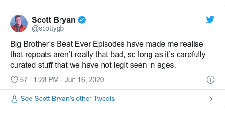 Twitter post by @scottygb: Big Brother's Beat Ever Episodes have made me realise that repeats aren't really that bad, so long as it's carefully curated stuff that we have not legit seen in ages.