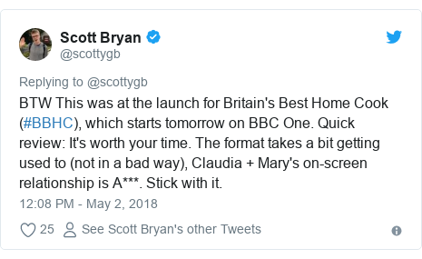 Twitter post by @scottygb: BTW This was at the launch for Britain's Best Home Cook (#BBHC), which starts tomorrow on BBC One. Quick review  It's worth your time. The format takes a bit getting used to (not in a bad way), Claudia + Mary's on-screen relationship is A***. Stick with it.