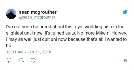 Twitter post by @sean_mcgrouther: I've not been bothered about this royal wedding pish in the slightest until now. It's ruined suits. No more Mike n' Harvey. I may as well just quit uni now because that's all I wanted to be