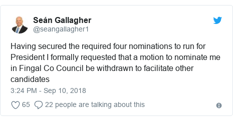 Twitter post by @seangallagher1: Having secured the required four nominations to run for President I formally requested that a motion to nominate me in Fingal Co Council be withdrawn to facilitate other candidates