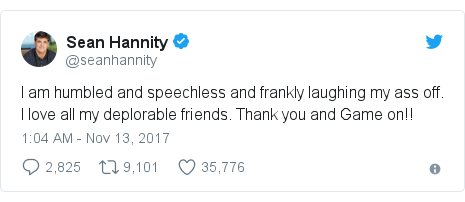 Twitter post by @seanhannity: I am humbled and speechless and frankly laughing my ass off. I love all my deplorable friends. Thank you and Game on!!
