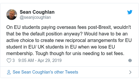 Twitter post by @seanjcoughlan: On EU students paying overseas fees post-Brexit, wouldn't that be the default position anyway? Would have to be an active choice to create new reciprocal arrangements for EU student in EU/ UK students in EU when we lose EU membership. Tough though for unis needing to set fees.