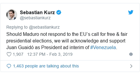 Twitter post by @sebastiankurz: Should Maduro not respond to the EU's call for free & fair presidential elections, we will acknowledge and support Juan Guaidó as President ad interim of #Venezuela.