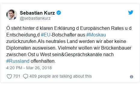 Twitter post by @sebastiankurz: Ö steht hinter d klaren Erklärung d Europäischen Rates u d Entscheidung,d #EU-Botschafter aus #Moskau zurückzurufen.Als neutrales Land werden wir aber keine Diplomaten ausweisen. Vielmehr wollen wir Brückenbauer zwischen Ost u West sein&Gesprächskanäle nach #Russland offenhalten.