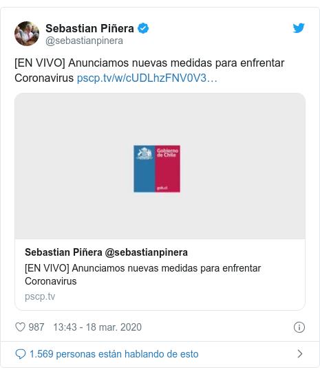 Publicación de Twitter por @sebastianpinera: [EN VIVO] Anunciamos nuevas medidas para enfrentar Coronavirus