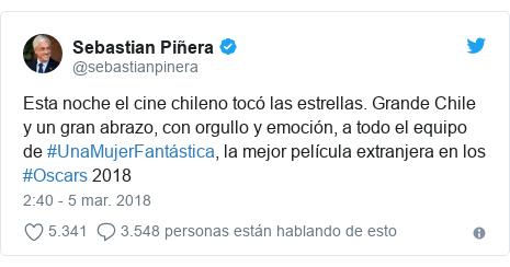 Publicación de Twitter por @sebastianpinera: Esta noche el cine chileno tocó las estrellas. Grande Chile y un gran abrazo, con orgullo y emoción, a todo el equipo de #UnaMujerFantástica, la mejor película extranjera en los #Oscars 2018