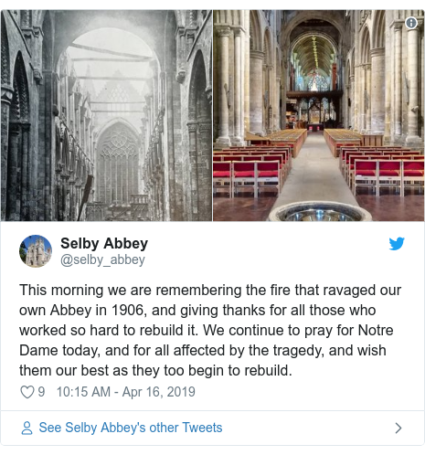 Twitter post by @selby_abbey: This morning we are remembering the fire that ravaged our own Abbey in 1906, and giving thanks for all those who worked so hard to rebuild it. We continue to pray for Notre Dame today, and for all affected by the tragedy, and wish them our best as they too begin to rebuild.