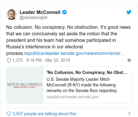 Twitter post by @senatemajldr: No collusion. No conspiracy. No obstruction. It's good news that we can conclusively set aside the notion that the president and his team had somehow participated in Russia's interference in our electoral process.