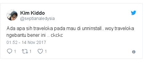 Twitter pesan oleh @septianaledysia: Ada apa sih traveloka pada mau di unninstall.. woy traveloka ngebantu bener ini .. ckckc