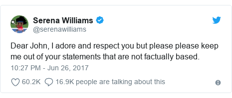 Twitter post by @serenawilliams: Dear John, I adore and respect you but please please keep me out of your statements that are not factually based.
