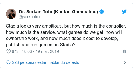 Publicación de Twitter por @serkantoto: Stadia looks very ambitious, but how much is the controller, how much is the service, what games do we get, how will ownership work, and how much does it cost to develop, publish and run games on Stadia?