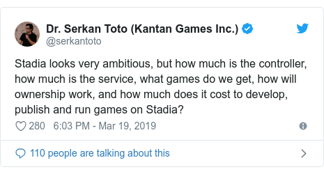 Twitter post by @serkantoto: Stadia looks very ambitious, but how much is the controller, how much is the service, what games do we get, how will ownership work, and how much does it cost to develop, publish and run games on Stadia?