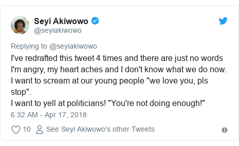 "Twitter post by @seyiakiwowo: I've redrafted this tweet 4 times and there are just no words I'm angry, my heart aches and I don't know what we do now.I want to scream at our young people ""we love you, pls stop"".I want to yell at politicians! ""You're not doing enough!"""