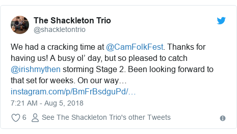 Twitter post by @shackletontrio: We had a cracking time at @CamFolkFest. Thanks for having us! A busy ol' day, but so pleased to catch @irishmythen storming Stage 2. Been looking forward to that set for weeks. On our way…