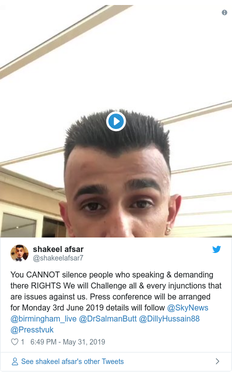 Twitter post by @shakeelafsar7: You CANNOT silence people who speaking & demanding there RIGHTS We will Challenge all & every injunctions that are issues against us. Press conference will be arranged for Monday 3rd June 2019 details will follow @SkyNews @birmingham_live @DrSalmanButt @DillyHussain88 @Presstvuk