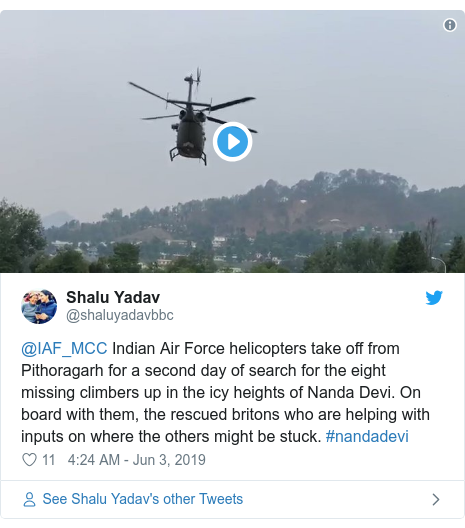 Twitter post by @shaluyadavbbc: @IAF_MCC Indian Air Force helicopters take off from Pithoragarh for a second day of search for the eight missing climbers up in the icy heights of Nanda Devi. On board with them, the rescued britons who are helping with inputs on where the others might be stuck. #nandadevi
