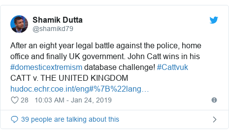 Twitter post by @shamikd79: After an eight year legal battle against the police, home office and finally UK government. John Catt wins in his #domesticextremism database challenge! #Cattvuk CATT v. THE UNITED KINGDOM