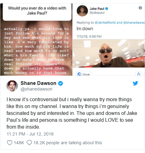 Twitter post by @shanedawson: I know it's controversial but i really wanna try more things like this on my channel. I wanna try things i'm genuinely fascinated by and interested in. The ups and downs of Jake Paul's life and persona is something I would LOVE to see from the inside.