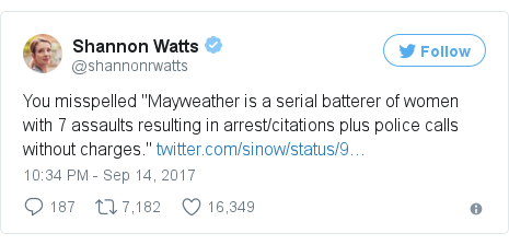 "Twitter post by @shannonrwatts: You misspelled ""Mayweather is a serial batterer of women with 7 assaults resulting in arrest/citations plus police calls without charges."" https //t.co/upBnCO5JB3"