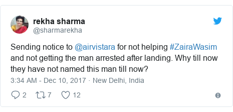 Twitter post by @sharmarekha: Sending notice to @airvistara for not helping #ZairaWasim and not getting the man arrested after landing. Why till now they have not named this man till now?