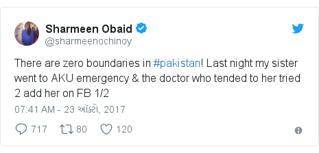 Twitter post by @sharmeenochinoy: There are zero boundaries in #pakistan! Last night my sister went to AKU emergency & the doctor who tended to her tried 2 add her on FB 1/2
