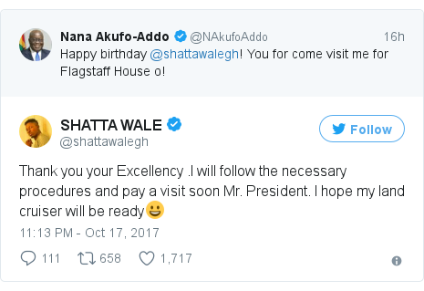 Twitter post by @shattawalegh: Thank you your Excellency .I will follow the necessary procedures and pay a visit soon Mr. President. I hope my land cruiser will be ready😀