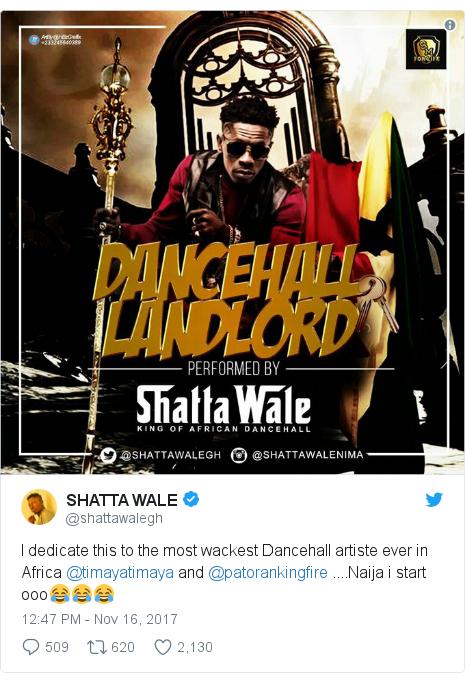 Twitter post by @shattawalegh: I dedicate this to the most wackest Dancehall artiste ever in Africa @timayatimaya  and @patorankingfire ....Naija i start ooo😂😂😂
