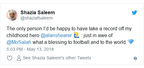 Twitter post by @shaziafsaleem: The only person I'd be happy to have take a record off my childhood hero @alanshearer 🙋🏼‍♂️   just in awe of @MoSalah what a blessing to football and to the world 💎