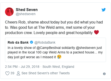 Twitter post by @shedseven: Cheers Rob, shame about today but you did what you had to. Was good fun at The Weld arms, met some of your production crew. Lovely people and great hospitality ❤️