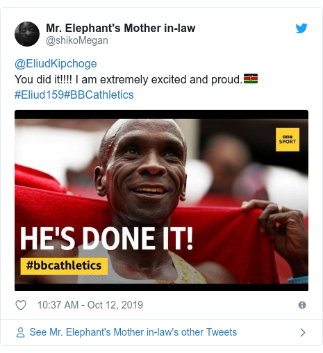 Ujumbe wa Twitter wa @shikoMegan: @EliudKipchoge You did it!!!! I am extremely excited and proud.🇰🇪 #Eliud159#BBCathletics
