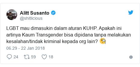 Twitter pesan oleh @shitlicious: LGBT mau dimasukin dalam aturan KUHP. Apakah ini artinya Kaum Transgender bisa dipidana tanpa melakukan kesalahan/tindak kriminal kepada org lain? 🧐