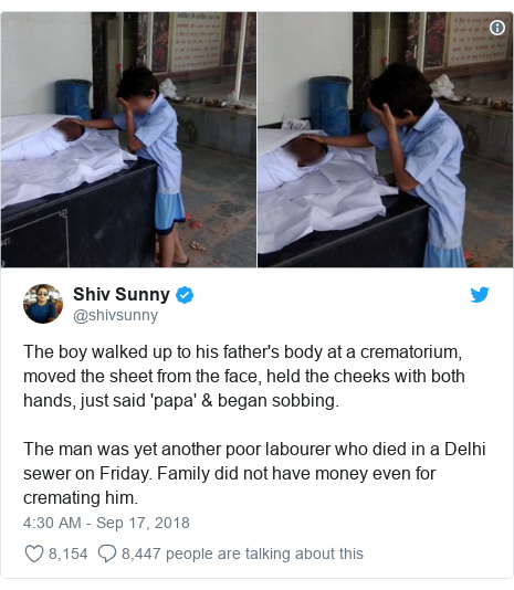 Twitter post by @shivsunny: The boy walked up to his father's body at a crematorium, moved the sheet from the face, held the cheeks with both hands, just said 'papa' & began sobbing.The man was yet another poor labourer who died in a Delhi sewer on Friday. Family did not have money even for cremating him.