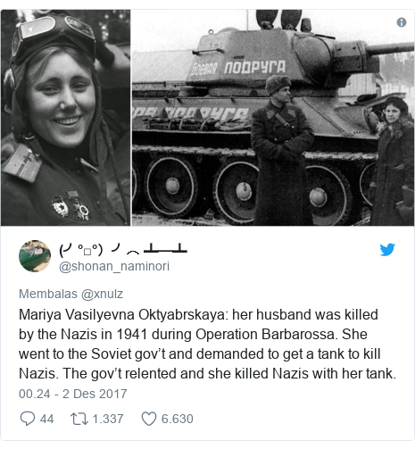 Twitter pesan oleh @shonan_naminori: Mariya Vasilyevna Oktyabrskaya  her husband was killed by the Nazis in 1941 during Operation Barbarossa. She went to the Soviet gov't and demanded to get a tank to kill Nazis. The gov't relented and she killed Nazis with her tank.