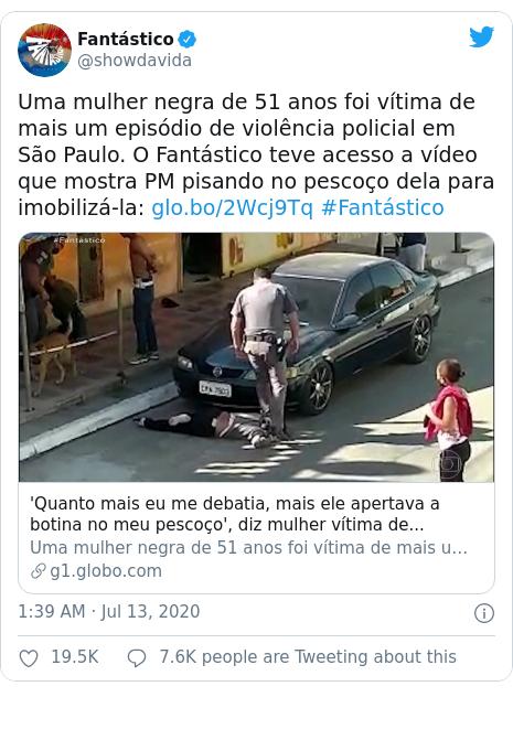 Twitter post by @showdavida: Uma mulher negra de 51 anos foi vítima de mais um episódio de violência policial em São Paulo. O Fantástico teve acesso a vídeo que mostra PM pisando no pescoço dela para imobilizá-la   #Fantástico