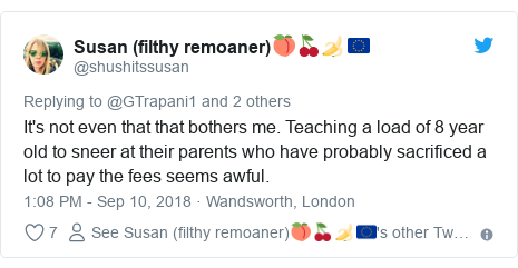Twitter post by @shushitssusan: It's not even that that bothers me. Teaching a load of 8 year old to sneer at their parents who have probably sacrificed a lot to pay the fees seems awful.