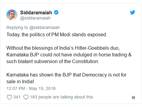 Twitter post by @siddaramaiah: Today, the politics of PM Modi stands exposed. Without the blessings of India's Hitler-Goebbels duo, Karnataka BJP could not have indulged in horse trading & such blatant subversion of the Constitution. Karnataka has shown the BJP that Democracy is not for sale in India!