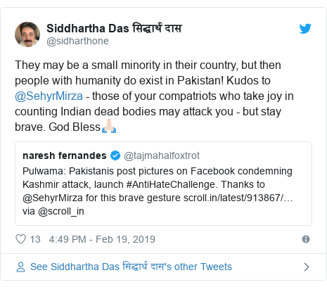 Twitter post by @sidharthone: They may be a small minority in their country, but then people with humanity do exist in Pakistan! Kudos to @SehyrMirza - those of your compatriots who take joy in counting Indian dead bodies may attack you - but stay brave. God Bless🙏🏻