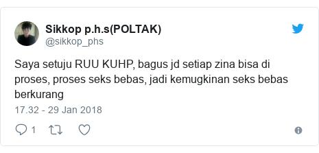 Twitter pesan oleh @sikkop_phs: Saya setuju RUU KUHP, bagus jd setiap zina bisa di proses, proses seks bebas, jadi kemugkinan seks bebas berkurang