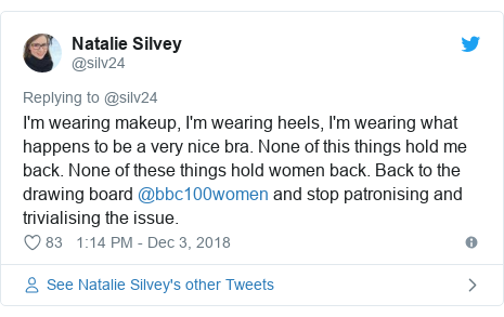 Twitter post by @silv24: I'm wearing makeup, I'm wearing heels, I'm wearing what happens to be a very nice bra. None of this things hold me back. None of these things hold women back. Back to the drawing board @bbc100women and stop patronising and trivialising the issue.