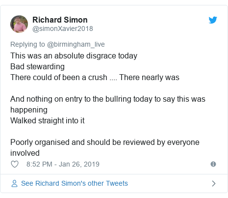 Twitter post by @simonXavier2018: This was an absolute disgrace todayBad stewardingThere could of been a crush .... There nearly wasAnd nothing on entry to the bullring today to say this was happeningWalked straight into itPoorly organised and should be reviewed by everyone involved
