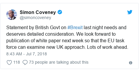 Twitter post by @simoncoveney: Statement by British Govt on #Brexit last night needs and deserves detailed consideration. We look forward to publication of white paper next week so that the EU task force can examine new UK approach. Lots of work ahead.