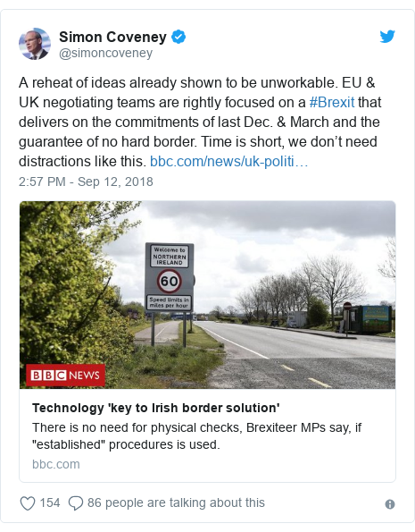 Twitter post by @simoncoveney: A reheat of ideas already shown to be unworkable. EU & UK negotiating teams are rightly focused on a #Brexit that delivers on the commitments of last Dec. & March and the guarantee of no hard border. Time is short, we don't need distractions like this.