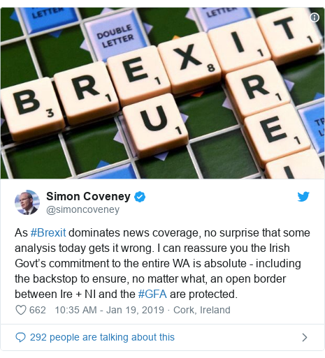 Twitter post by @simoncoveney: As #Brexit dominates news coverage, no surprise that some analysis today gets it wrong. I can reassure you the Irish Govt's commitment to the entire WA is absolute - including the backstop to ensure, no matter what, an open border between Ire + NI and the #GFA are protected.