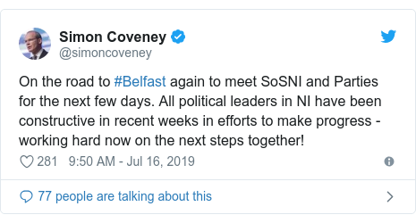 Twitter post by @simoncoveney: On the road to #Belfast again to meet SoSNI and Parties for the next few days. All political leaders in NI have been constructive in recent weeks in efforts to make progress - working hard now on the next steps together!