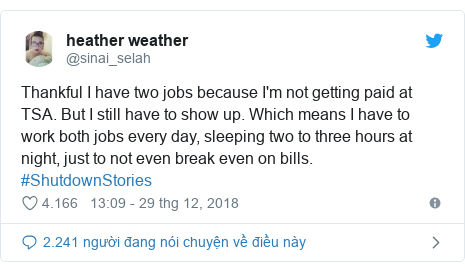 Twitter bởi @sinai_selah: Thankful I have two jobs because I'm not getting paid at TSA. But I still have to show up. Which means I have to work both jobs every day, sleeping two to three hours at night, just to not even break even on bills. #ShutdownStories