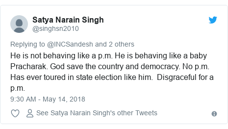 Twitter post by @singhsn2010: He is not behaving like a p.m. He is behaving like a baby Pracharak. God save the country and democracy. No p.m. Has ever toured in state election like him.  Disgraceful for a p.m.